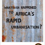 Whatever happened to Africa's rapid urbanisation?